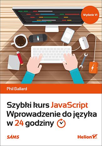 Szybki kurs JavaScript. Wprowadzenie do języka w 24 godziny